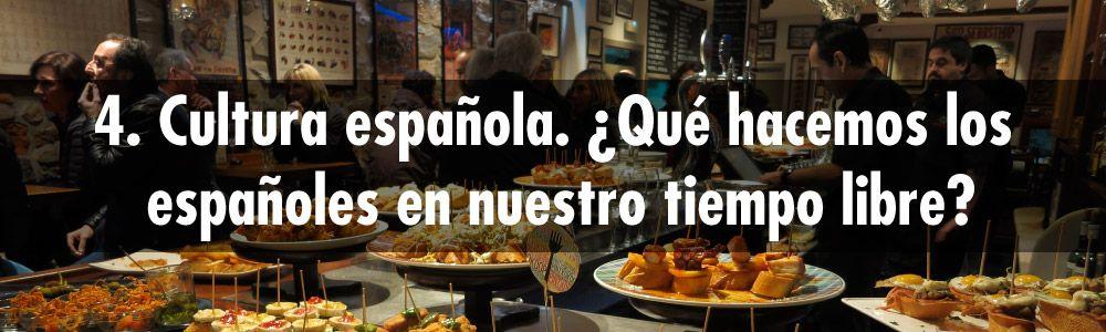 4. Cultura española, ¿qué hacemos los españoles en nuestro tiempo libre?