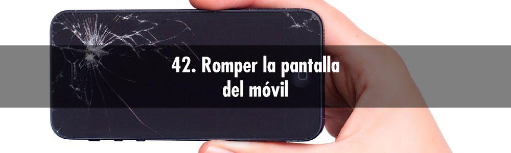 42. Romper la pantalla del móvil