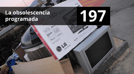197. La obsolescencia programada