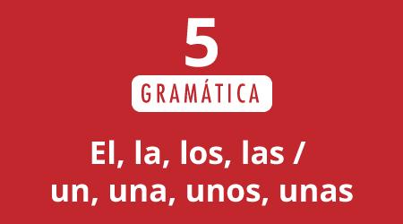 5. El, la, los, las / un, una, unos, unas