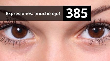 385. Expresiones: ¡Mucho ojo!