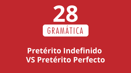 28. Pretérito indefinido VS Pretérito perfecto